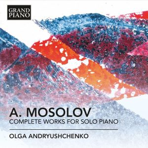 Alexander_Mosolov_Complete_Works_For_Solo_Piano_Olga_Andryushchenko